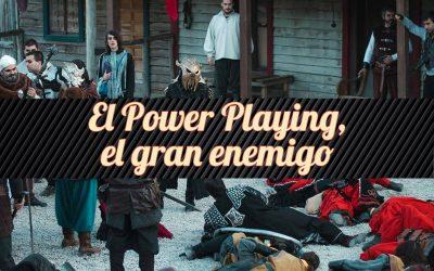 Power Playing, el gran enemigo